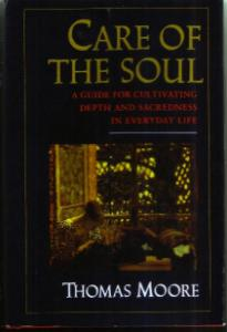 CARE OF THE SOUL :: Depth & Sacredness in Everyday Life