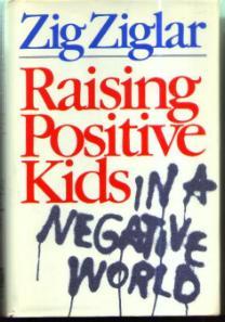 Raising Positive Kids in a Negative World :: ZIG ZIGLAR